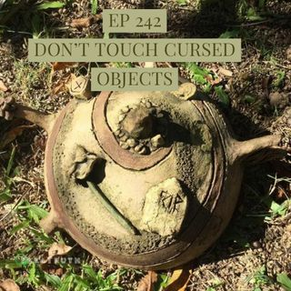 EP 242: Don't Touch Cursed Objects