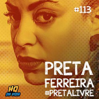 HQ da vida #113 – Preta Ferreira #PretaLivre