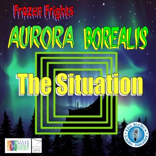 "Frozen Frights: Aurora Borealis ""The Situation"""