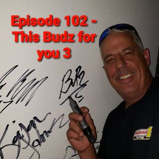 Episode 102 - This Budz for you 3