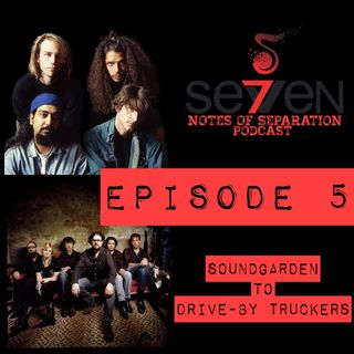 Episode Five - Soundgarden to The Drive-by Truckers