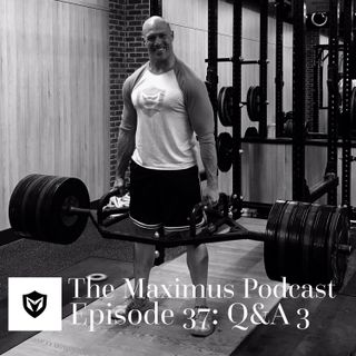 The Maximus Podcast Ep. 37 - Q&A 3