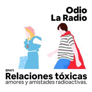 EP#71 - Relaciones Tóxicas y amistades radioactivas