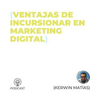 21 - Kerwin Matías (Ventajas de incursionar en #MarketingDigital)