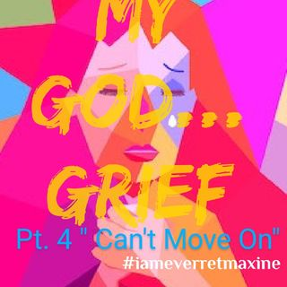 """Episode 31 - """"My God...GRIEF!"""" Pt.4 Can't Move On"""