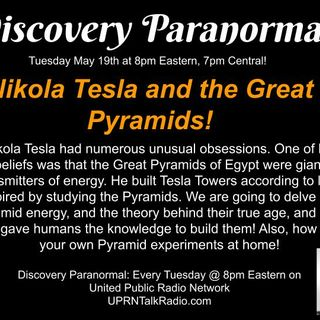 Discovery Paranormal, Tuesday May 5th 2020 @ 8PM on UPRNTalkradio.com: Nikola Tesla and the Great Pyramids!