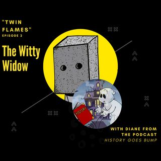 "The Witty Widow Widow- Twin Flames: With Diane From ""History Goes Bump"""