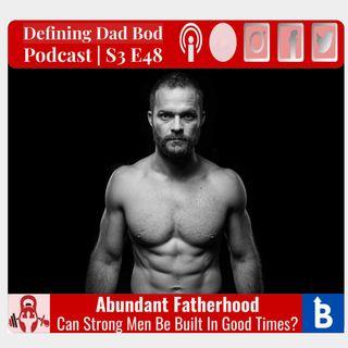 S3 E48 - Abundant Fatherhood
