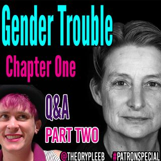 @theorypleeb Episode 2: Judith Butler's Gender Trouble Chapter One, Part Two