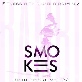 Up In Smoke Vol.22 x Fitness with Rambi Riddim Mix