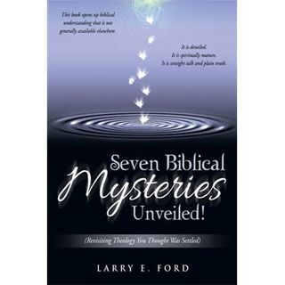 Seven Biblical Mysteries Unveiled  with Larry Ford