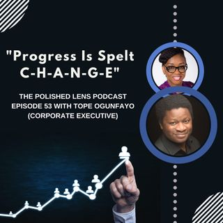 53: Progress Is Spelt C-H-A-N-G-E With Tope Ogunfayo
