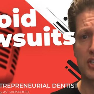 How to Avoid Lawsuits and Having Your Dental License Revoked
