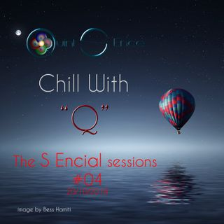 Chill with Q - The S Encial Sessions #04 - 20.10.2018