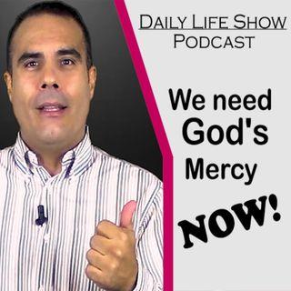 We need God's Mercy NOW!
