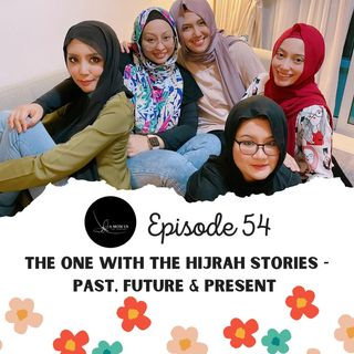 Episode 54: The One With The Hijrah Stories - Past, Future and Present