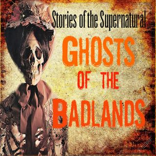 Ghosts of the Badlands | Interview with Black Hills Paranormal | Podcast