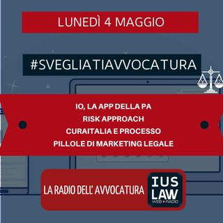 IO, LA APP DELLA PA – RISK APPROACH – CURAITALIA E PROCESSO – PILLOLE DI MARKETING LEGALE – #SVEGLIATIAVVOCATURA