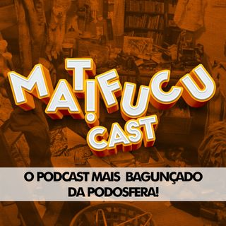 MatifucuCast 9 - Eu não entendo