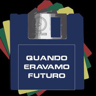 Quando Eravamo Futuro