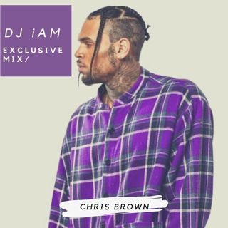 DJ iAM Chris Brown Exclusive Mix