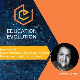 29. How Principals Can Create Student-Driven Learning Environments with Jethro Jones