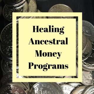 Healing Ancestral Money Programs