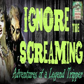 Ignore the Screaming | Adventures of a Legend Tripper | Podcast E74