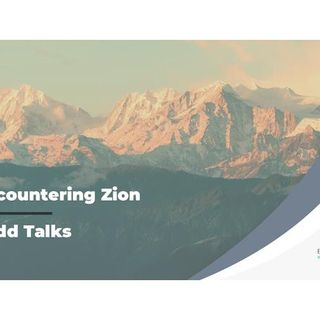 Todd Talks – Encountering Zion Part 3