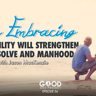 How Embracing Vulnerability will Strengthen Your Resolve and Manhood