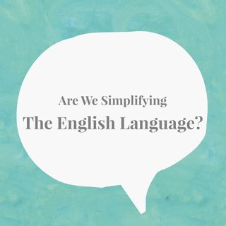 Are We Simplifying The English Language? - With Tom Read Wilson