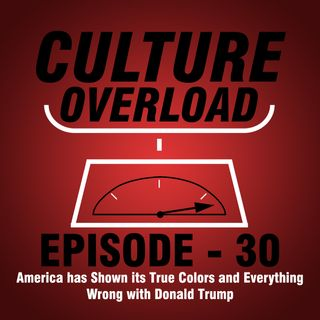 EP 30 - America has Shown its True Colors and Everything Wrong with Donald Trump