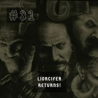 #31 - Liorcifer RETURNS!