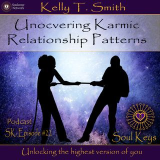 SK:22 Uncovering Karmic Relationship Patterns