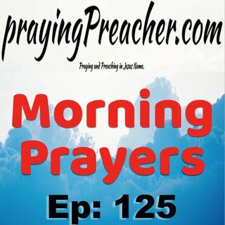 Morning Prayers Ep125   by prayingPreacher.com