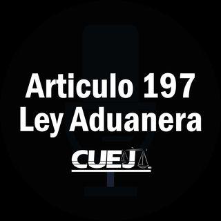 Articulo 197 Ley Aduanera México