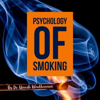 Psychology of Smoking - a podcast by Dr. Umesh Wadhavani