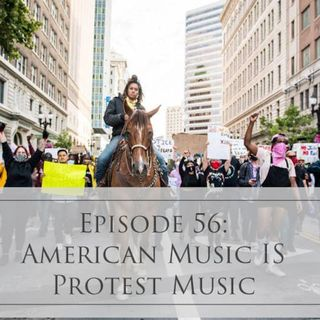 56: American Music Is Protest Music