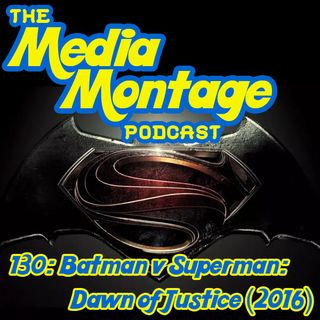 MMP 130 - Batman v Superman: Dawn Of Justice (2016)