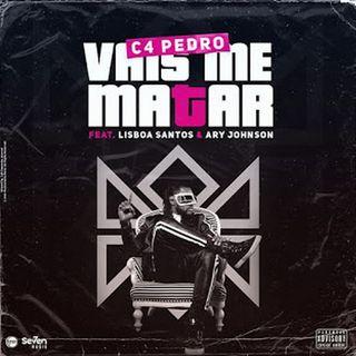 C4 Pedro Feat Lisboa Santos & Ary Johnson - Vais me Matar (BAIXAR MP3)