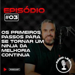EP 03 - Os Primeiros Passos para ser um Ninja da Melhoria Contínua