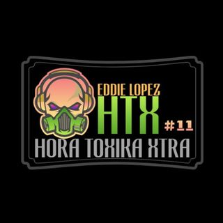 HTX -[HORA TOXIKA XTRA] #11 - FEB 24-2020- 10 AM