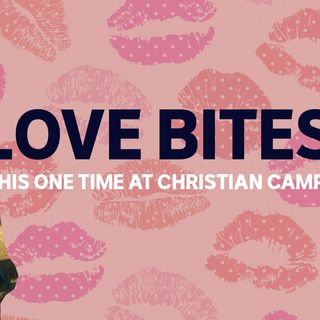 LOVE BITES: This one time at Christian camp