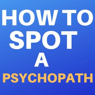 HOW TO SPOT A PSYCHOPATH