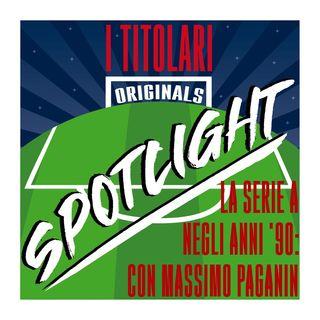 Spotlight - La Serie A negli anni '90: con Massimo Paganin