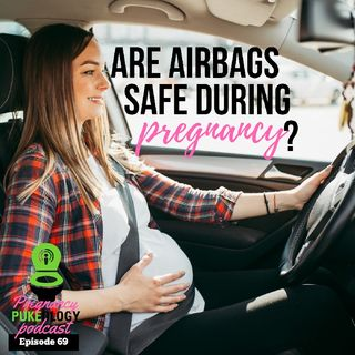 Are Airbags Safe During Pregnancy Pregnant Podcast Ep.69