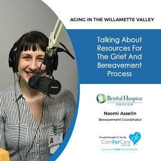 2/5/19: Naomi Asselin with Bristol Hospice | Talking about resources for the grief and bereavement process. | Aging In The Willamette Valley