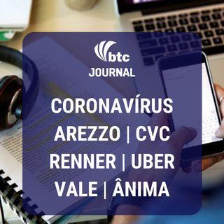 Coronavírus e Tomada de Decisão, Renner, Arezzo, CVC, Uber, Vale e Ânima | BTC Journal 26/03/20