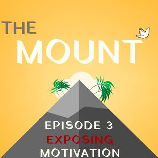 Exposing Motivation: Episode 3