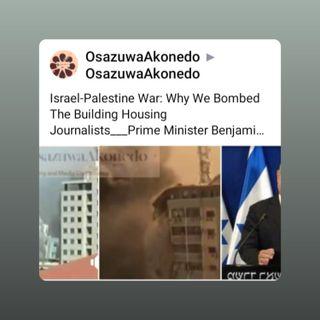 Israel-Palestine War: Why We Bombed The Building Housing Journalists___Prime Minister Benjamin Netanyahu #OsazuwaAkonedo #Israel #Palestine